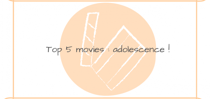 Top 5 movies adolescence lavienmots